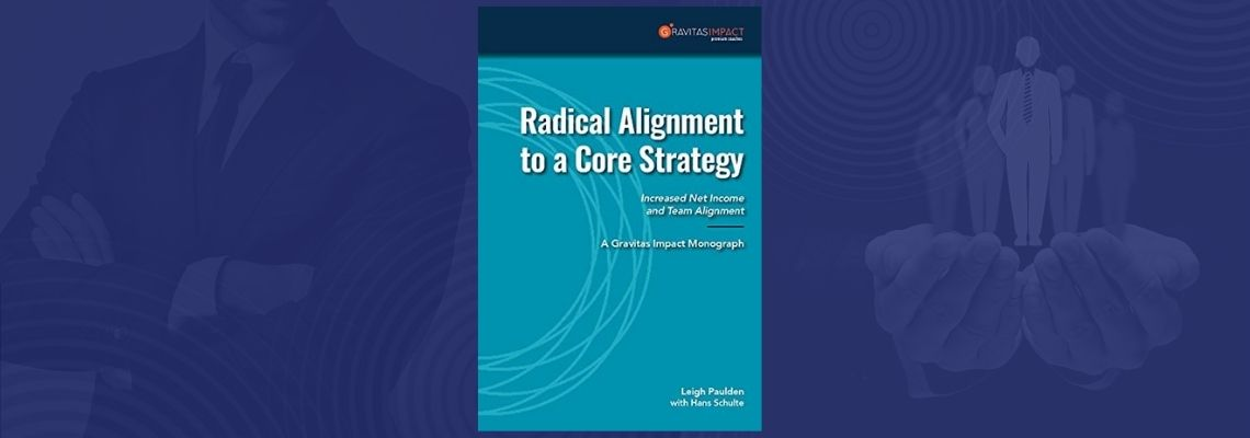 Radical Alignment to a Core Strategy
